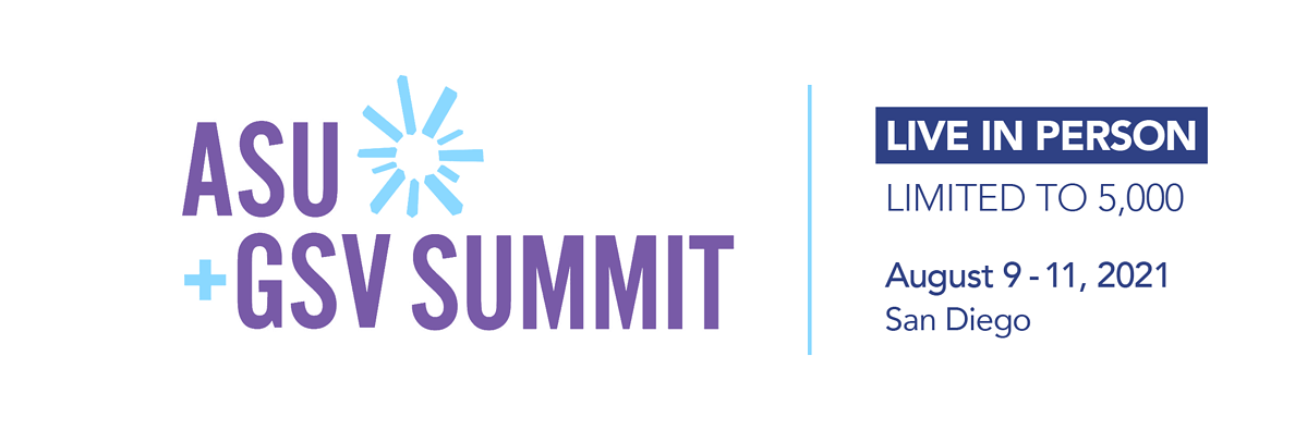 ASU+GSV Summit, Live and in person, August 9-11, 2021 in San Diego.