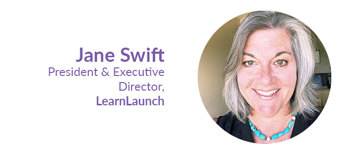 Jane Swift, President & Executive Director, LearnLaunch