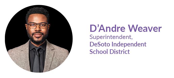 Dr. D'Andre Weaver, Superintendent, Desoto Independent School District