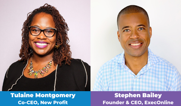 Tulaine Montgomery Co-CEO, New Profit, and Stephen Bailey, Founder & CEO, ExecOnline